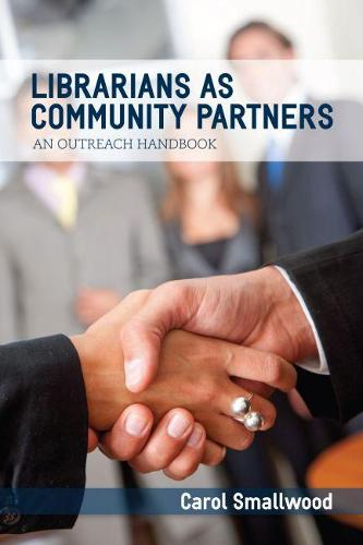 Librarians as Community Partners: An Outreach Handbook (Paperback)