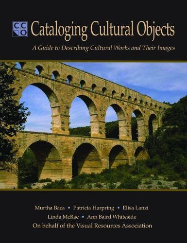 Cataloging Cultural Objects: A Guide to Describing Cultural Works and Their Images (Paperback)