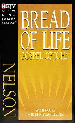 NKJV, Bread of Life Gospel of John: With Notes for Christian Living (Paperback)