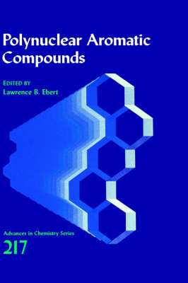 Polynuclear Aromatic Compounds - Advances in Chemistry Series No 217 (Hardback)