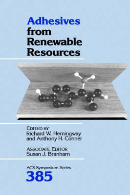 Adhesives from Renewable Resources - ACS Symposium Series No 385 (Hardback)