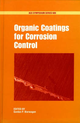 Organic Coatings for Corrosion Control - ACS Symposium Series No. 689 (Hardback)