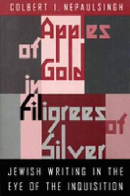 Apples of Gold in Filigrees of Silver: Jewish Writing in the Eye of the Inquisition - New Perspectives in Jewish Life & Thought S. (Hardback)