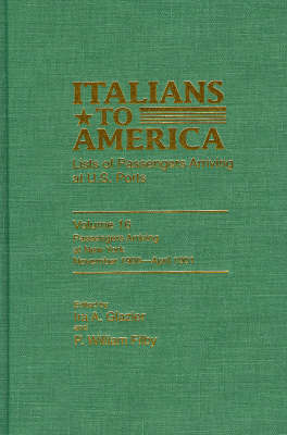 Italians to America, November 1900-April 1901: Lists of Passengers Arriving at US Ports - Italians to America 16 (Hardback)