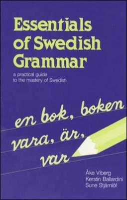 Essentials of Swedish Grammar: A Practical Guide to the Mastery of Swedish - Verbs and Essentials of Grammar Series (Paperback)