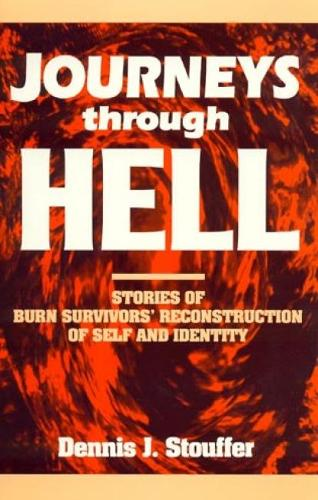 Journeys Through Hell: Stories of Burn Survivors' Reconstruction of Self and Identity (Paperback)