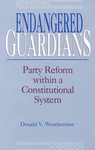 Cover Endangered Guardians: Party Reform within a Constitutional System