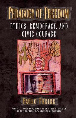 Pedagogy of Freedom: Ethics, Democracy and Civic Courage - Critical Perspectives Series: A Book Series Dedicated to Paulo Freire (Paperback)