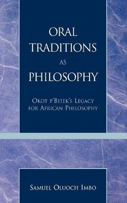 Oral Traditions as Philosophy: Okot P'Bitek's Legacy for African Philosophy (Hardback)