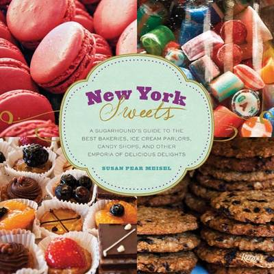 New York Sweets: A Sugarhound's Guide to the Best Bakeries, Ice Cream Parlors, Candy Shops, and Other Emporia of Delicious Delights (Hardback)