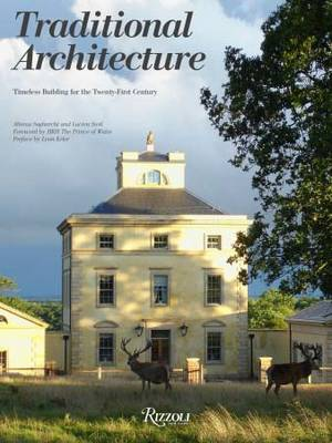 Traditional Architecture: Timeless Building for the Twenty-First Century (Hardback)