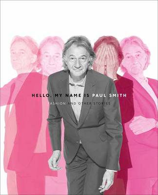 Hello, My Name is Paul Smith: Fashion and Other Stories (Hardback)