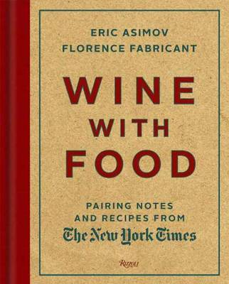 Wine with Food: Pairing Notes and Recipes from the New York Times (Hardback)
