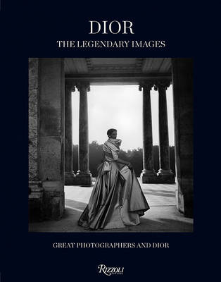 Dior the Legendary Images: Great Photographers and Dior (Hardback)