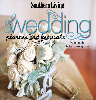 Southern Living Wedding Planner and Keepsake: What to Do Before Saying I Do (Hardback)