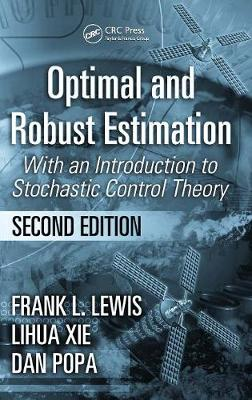 Optimal and Robust Estimation: With an Introduction to Stochastic Control Theory - Automation and Control Engineering 29 (Hardback)