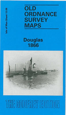 Douglas 1866: Isle of Man Sheet 13.08 - Old O.S. Maps of Isle of Man (Sheet map, folded)