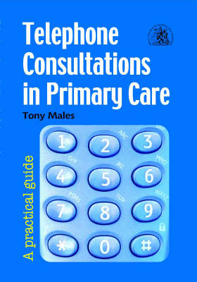 Telephone Consultations in Primary Care: A Practical Guide (Paperback)