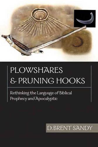 Plowshares and Pruning Hooks: Rethinking the Language of Biblical Prophecy and Apocalyptic (Paperback)