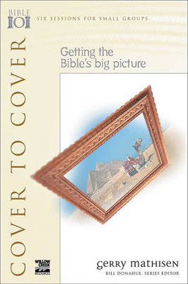 Cover to Cover: Getting the Bible's Big Picture - Bible 101 S. (Paperback)