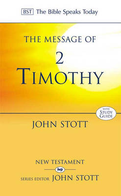 The Message of 2 Timothy: Guard the Gospel - The Bible Speaks Today (Paperback)