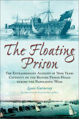 The Floating Prison: An Account of Nine Years on a Prison Hulk During the Napoleonic Wars (Hardback)