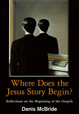 Where Does the Jesus Story Begin?: Reflections on the Beginning of the Gospels (Paperback)