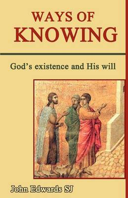 Ways of Knowing: God's Existence and His Will (Paperback)