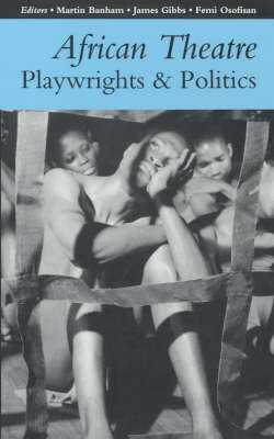 African Theatre: Playwrights and Politics - African Theatre (Paperback)