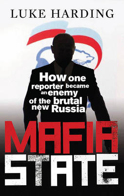 Mafia State: How One Reporter Became an Enemy of the Brutal New Russia (Paperback)