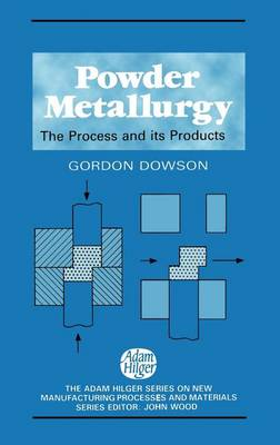 Powder Metallurgy: The Process and Its Products - New Manufacturing Processes & Materials S. (Hardback)