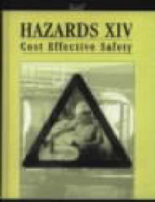 Hazards: Cost Effective Safety 14th: Symposium Proceedings - Symposium S. No 144 (Hardback)