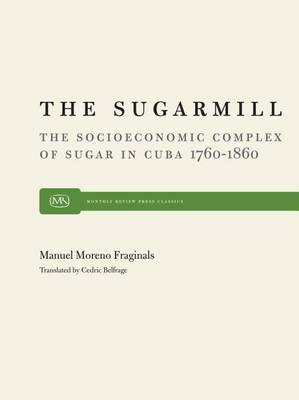 The Sugarmill: The Socioeconomic Complex of Sugar in Cuba, 1760-1860 (Hardback)