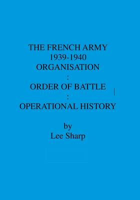 The French Army 1939-1940: Organisation: Order of Battle: Operational History: v. 3 (Paperback)