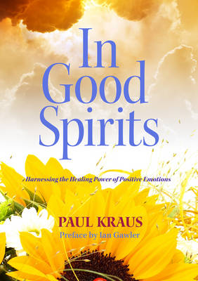 In Good Spirits: Harnessing the Healing Power of Positive Emotions (Paperback)