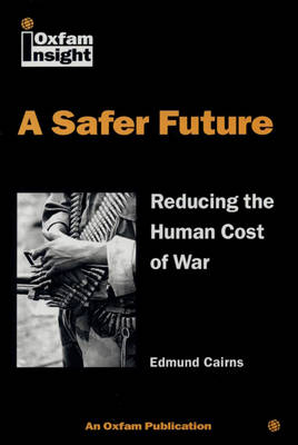 A Safer Future: Reducing the Human Cost of War - Oxfam Insight (Paperback)