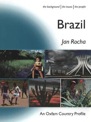 Brazil: The Background, the Issues, the People; an Oxfam Country Profile - Oxfam Country Profiles 23 (Paperback)