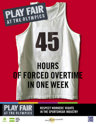 Play Fair at the Olympics: 45 Hours of  Forced Overtime in One Week - Oxfam Campaign Reports (Paperback)