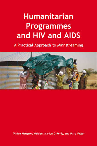 Humanitarian Programmes and HIV and AIDS: A Practical Approach to Mainstreaming (Mixed media product)