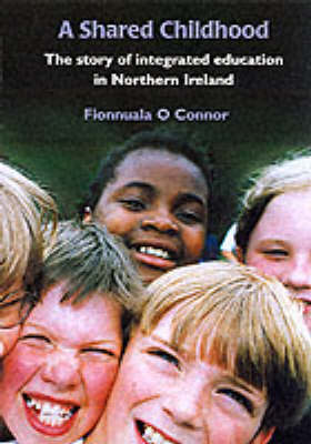 A Shared Childhood: The Story of Integrated Education in Northern Ireland (Paperback)