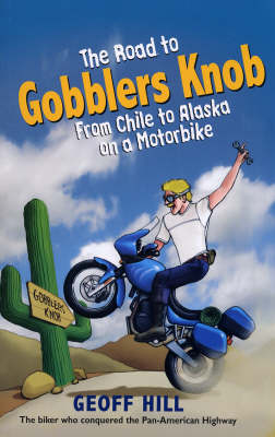 The Road to Gobblers Knob: From Chile to Alaska on a Motorbike (Paperback)