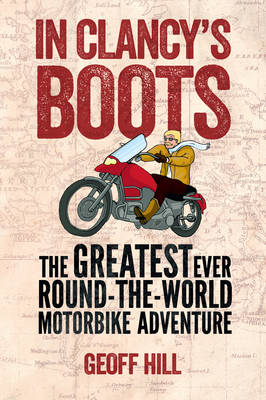 In Clancy's Boots: The Greatest Ever Round-the-World Motorbike Adventure, Motorbike Adventures 4 (Paperback)