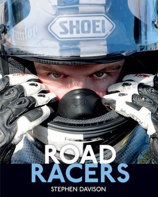 Road Racers: Get Under the Skin of the World's Best Motorbike Riders, Road Racing Legends 5 (Hardback)
