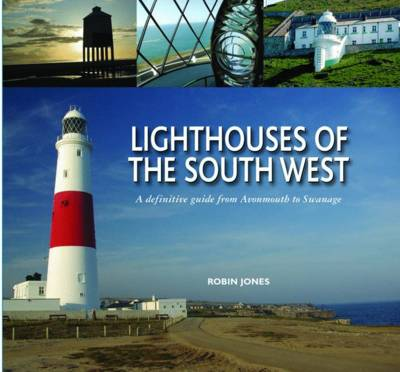 Lighthouses of the South West: A Definitive Guide from Avonmouth to Swanage (Hardback)