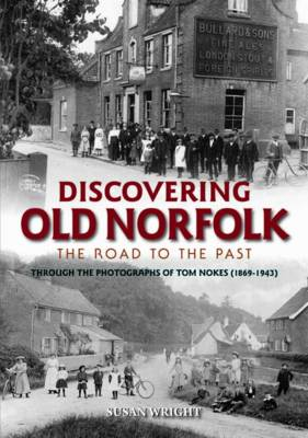 Discovering Old Norfolk: The Road to the Past (Hardback)