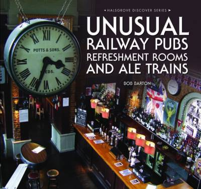 Unusual Railway Pubs, Refreshment Rooms and Ale Trains (Hardback)
