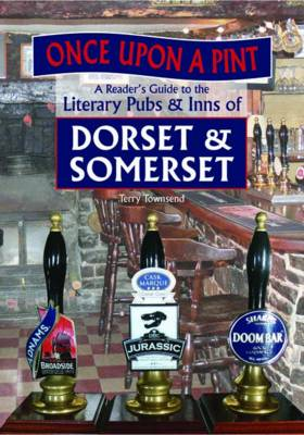 Once Upon A Pint: A Reader's Guide to the Literary Pubs & Inns of Dorset & Somerset (Hardback)