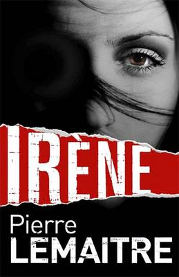 Irene: The Brigade Criminelle Trilogy Book 1 - The Camille Verhoeven Trilogy 1 (Hardback)