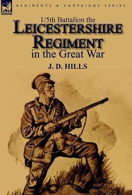 1/5th Battalion the Leicestershire Regiment in the Great War (Hardback)