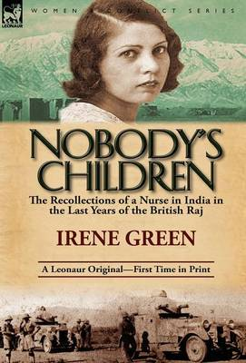 Nobody's Children: The Recollections of a Nurse in India in the Last Years of the British Raj (Hardback)